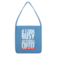 If I Look Busy Don't Disturb Me Unless You Plan To Take Me Coffee Seriously. Only Coffee Classic Tote Bag