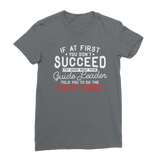 If At First You Don't Succeed Try Doing What Your Guide Leader Told You To Do Classic Women's T-Shirt