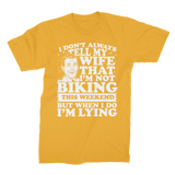 I Don't Always Tell My Wife That I'M Not Biking This Weekend But When I Do I'M Lying Premium Jersey Men's T-Shirt