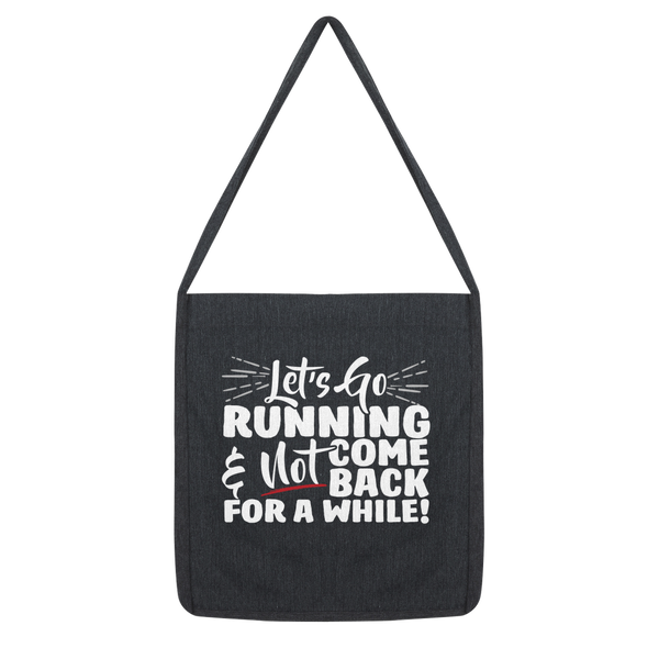 Lets Go Running And Not Come Back For A While! Classic Tote Bag