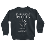 Story About My Cats Loading... Please Wait Classic Kids Sweatshirt