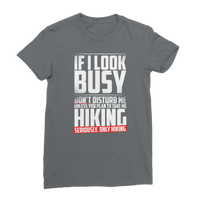 If I Look Busy Don't Disturb Me Unless You Plan To Take Me Hiking Seriously. Only Hiking Classic Women's T-Shirt