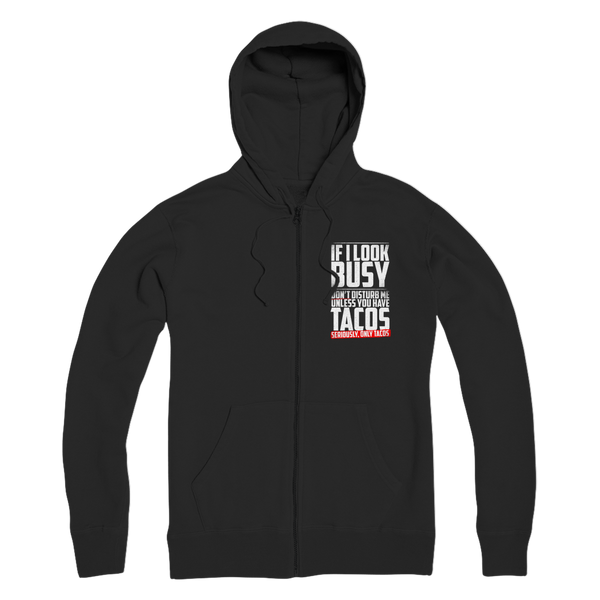 If I Look Busy Don't Disturb Me Unless You Plan To Take Me Tacos Seriously. Only Tacos Premium Adult Zip Hoodie