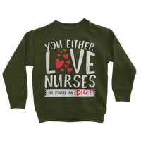 You Either Love Nurses Or You're An Idiot! Classic Kids Sweatshirt
