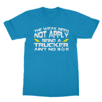 The Weak Need Not Apply Being a Trucker Aint No 9 to 5 Classic Adult T-Shirt