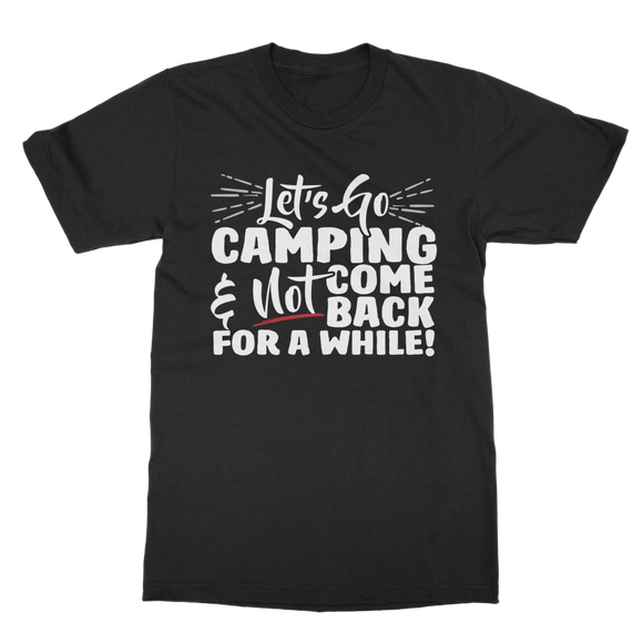 Lets Go Camping & Not Come Back For A While! Classic Adult T-Shirt