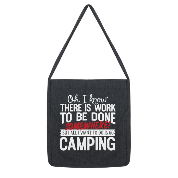 Oh I Know There is Work To Be Done Somewhere! But All I Want To Do Is Go Camping! Classic Tote Bag