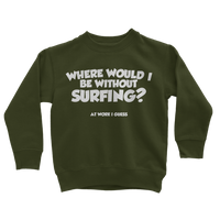 Where Would I Be Without Surfing? Classic Kids Sweatshirt