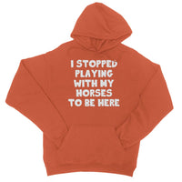 I stopped playing horses College Hoodie