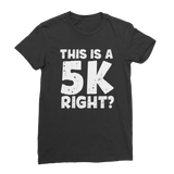 This Is A 5k Right? Classic Women's T-Shirt