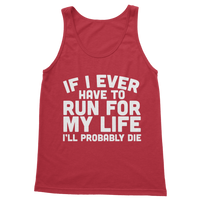 If I Ever Have To Run For My Life I'll Probably Die Classic Adult Tank Top