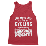 One More Day that I'm not Cycling is one more Day closer to my inevitable breaking point! Classic Women's Tank Top