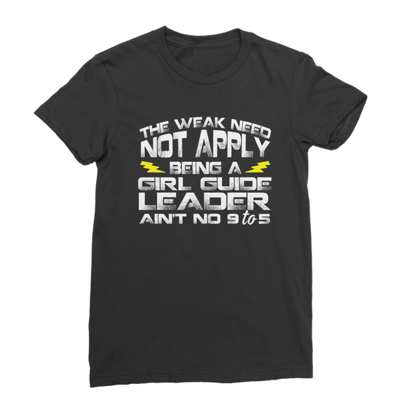 The Weak Need Not Apply Being a Girl Guide Aint No 9 to 5 Classic Women's T-Shirt