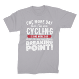 One More Day that I'm not Cycling is one more Day closer to my inevitable breaking point! Premium Jersey Men's T-Shirt