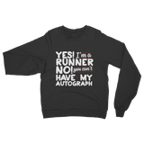 Yes I'm A Runner No You Can't Have My Autograph Classic Adult Sweatshirt
