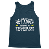 The Weak Need Not Apply Being a Trucker Aint No 9 to 5 Classic Adult Tank Top