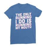 The Only Running I Do Is Running My Mouth Classic Women's T-Shirt