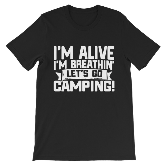 Im Alive I'm Breathing Lets Go Camping Classic Kids T-Shirt