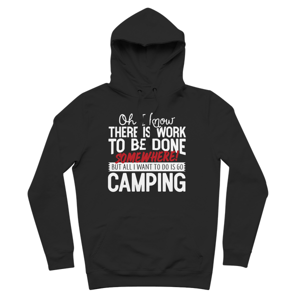 Oh I Know There is Work To Be Done Somewhere! But All I Want To Do Is Go Camping! Premium Adult Hoodie