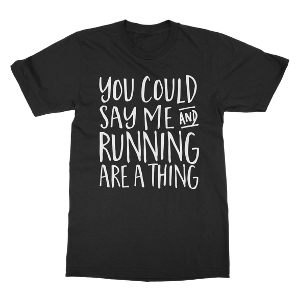 You Could Say Me And Running Are A Thing Classic Adult T-Shirt