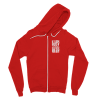 If I Look Busy Don't Disturb Me Unless You Plan To Take Me Beer Seriously. Only Beer Classic Adult Zip Hoodie