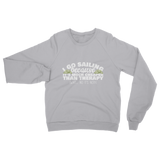 I Go Sailing Because It's Much Cheaper Than Therapy Classic Adult Sweatshirt