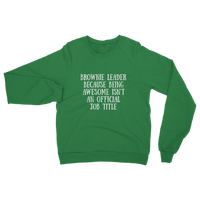 Brownie Leader Because Being Awesome Isn't An Official Job Title Guide Classic Adult Sweatshirt