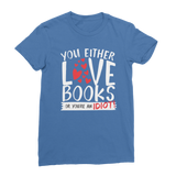 You Either Love Books Or You're An Idiot! Classic Women's T-Shirt