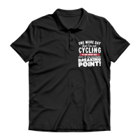 One More Day that I'm not Cycling is one more Day closer to my inevitable breaking point! Premium Adult Polo Shirt