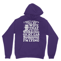 I Don't Always Tell My Wife That I'M Not Working on My Car This Weekend But When I Do I'M Lying Classic Adult Hoodie