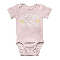 The Weak Need Not Apply Being a Teacher Aint No 9 to 5 Classic Baby Onesie Bodysuit