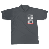 If I Look Busy Don't Disturb Me Unless You Plan To Take Me Coffee Seriously. Only Coffee Classic Adult Polo Shirt