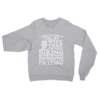I Don't Always Tell My Wife That I'M Not Biking This Weekend But When I Do I'M Lying Classic Adult Sweatshirt