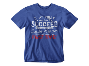 If At First You Don't Succeed Try Doing What Your Guide Leader Told You The First Time Ladies Fitted T-Shirt