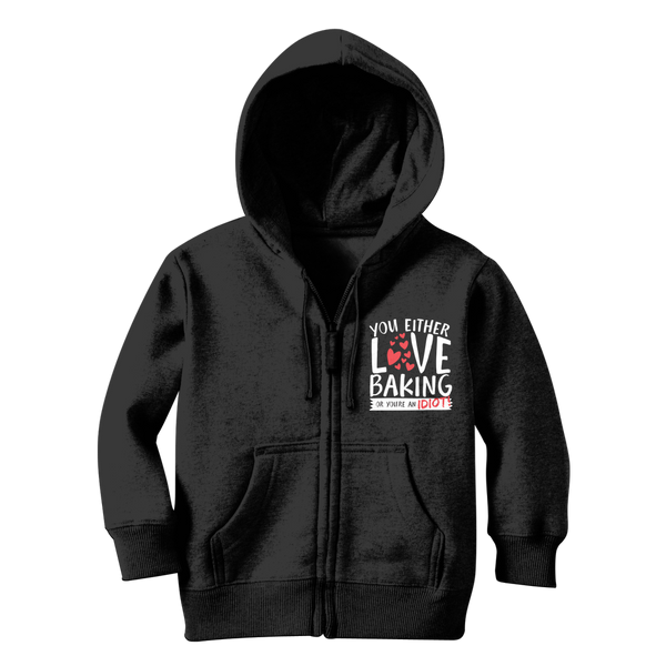 You Either Love Baking Or You're An Idiot! Classic Kids Zip Hoodie
