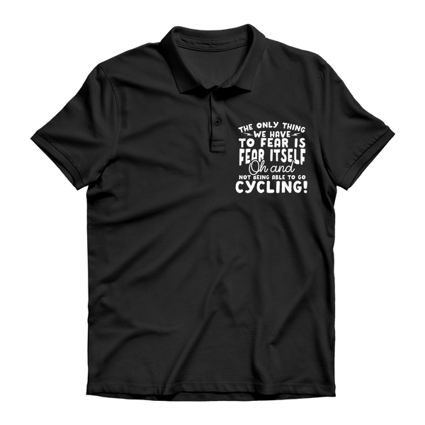 The Only Thing We Have To Fear is Fear Itself Oh and Not Being Able To Go Cycling! Premium Adult Polo Shirt