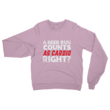 A Beer Run Counts As Cardio Right? Classic Adult Sweatshirt