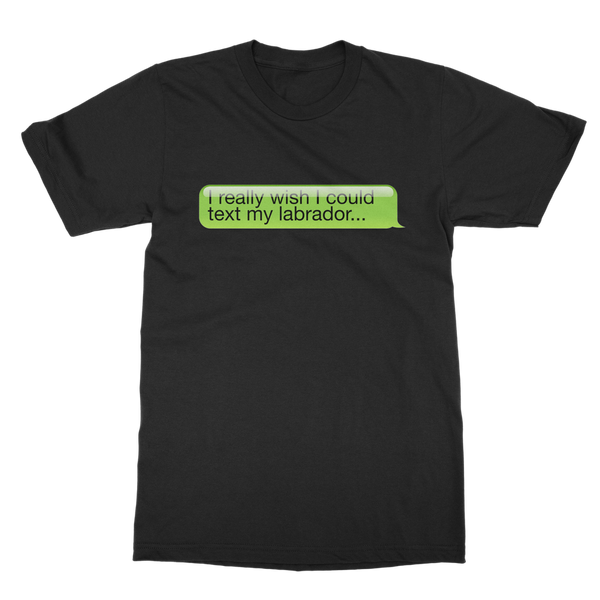 I Really Wish I Could Text my Labrador Classic Adult T-Shirt