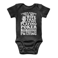 I Don't Always Tell My Wife That I'M Not Playing Poker This Weekend But When I Do I'M Lying Classic Baby Onesie Bodysuit