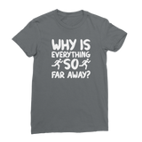 Why Is Everything So Far Away Running Classic Women's T-Shirt