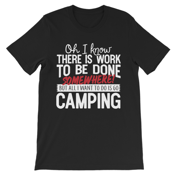 Oh I Know There is Work To Be Done Somewhere! But All I Want To Do Is Go Camping! Premium Kids T-Shirt