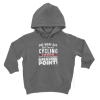 One More Day that I'm not Cycling is one more Day closer to my inevitable breaking point! Classic Kids Hoodie