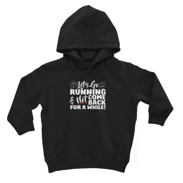 Lets Go Running And Not Come Back For A While! Classic Kids Hoodie