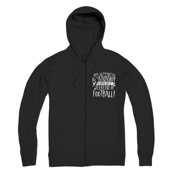 Sorry We Interrupt This Relationship To Bring You A Weekend Of Football! Premium Adult Zip Hoodie