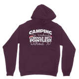 Camping My Weekends Would Be Pointless Without it! Classic Adult Hoodie