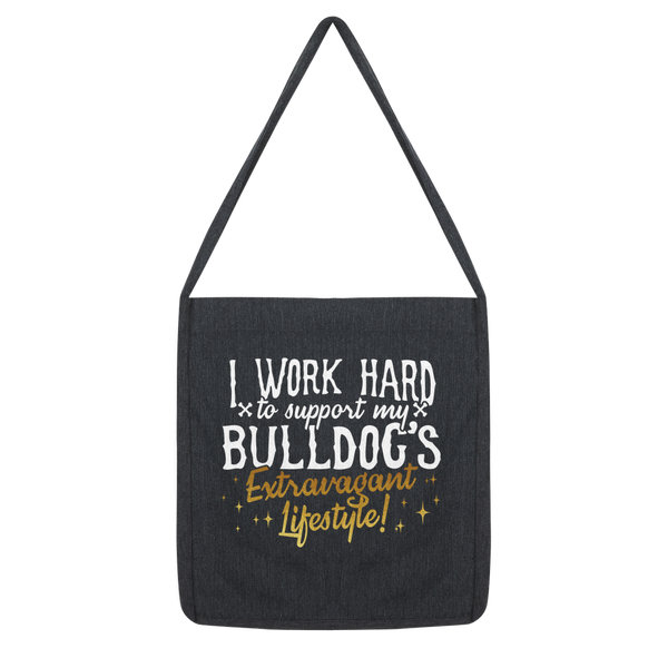 I Work Hard To Support my Bulldog's Extravagant Lifestyle Classic Tote Bag
