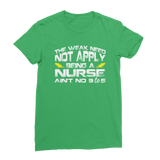 The Weak Need Not Apply Being a Nurse Aint No 9 to 5 Classic Women's T-Shirt