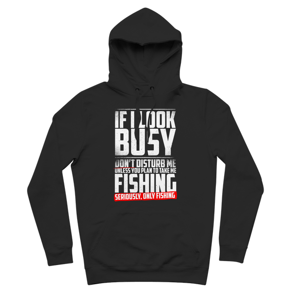 If I Look Busy Don't Disturb Me Unless You Plan To Take Me Fishing Seriously. Only Fishing Premium Adult Hoodie