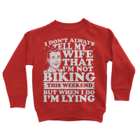 I Don't Always Tell My Wife That I'M Not Biking This Weekend But When I Do I'M Lying Classic Kids Sweatshirt