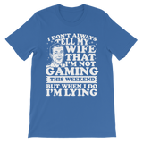 I Don't Always Tell My Wife That I'M Not Gaming This Weekend But When I Do I'M Lying Classic Kids T-Shirt